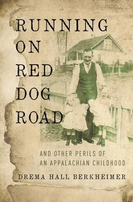 Running on Red Dog Road: And Other Perils of an Appalachian Childhood - eBook  -     By: Drema Hall Berkheimer