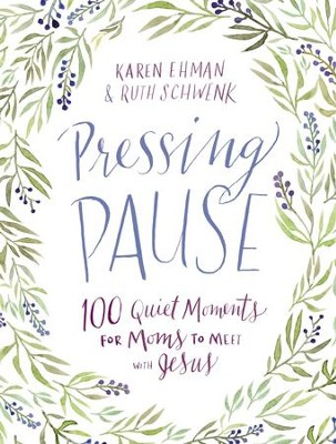 Pressing Pause: 100 Quiet Moments for Moms to Meet with Jesus - eBook  -     By: Karen Ehman, Ruth Schwenk