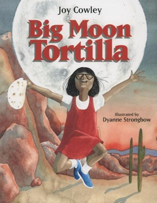 Big Moon Tortilla   -     By: Joy Cowley     Illustrated By: Dyanne Strongbow
