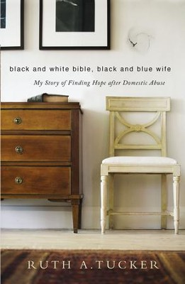 Black and White Bible, Black and Blue Wife: My Story of Finding Hope after Domestic Abuse - eBook  -     By: Ruth A. Tucker
