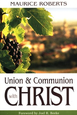 Union and Communion with Christ  -     By: Maurice Roberts