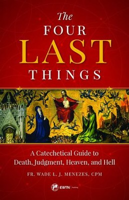 The Four Last Things: A Catechetical Guide to Death, Judgment, Heaven, and Hell   -     By: Fr. Wade Menezes