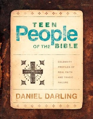 Teen People of the Bible: Celebrity Profiles of Real Faith and Tragic Failure - eBook  -     By: Daniel Darling