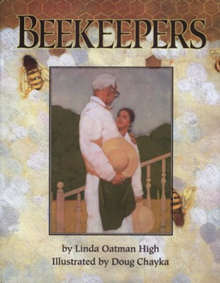 The Beekeepers   -     By: Linda Oatman High     Illustrated By: Doug Chayka