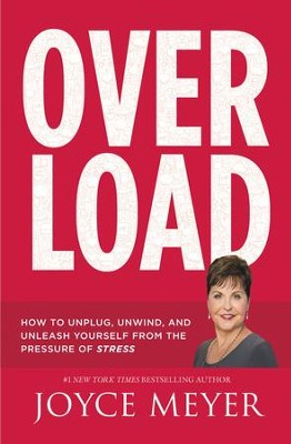 Overload: How to Unplug, Unwind, and Unleash Yourself from the Pressure of Stress - eBook  -     By: Joyce Meyer