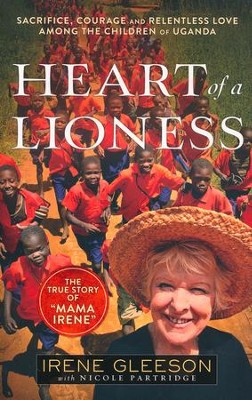 Heart of a Lioness: Sacrifice, Courage & Relentless Love Among the Children of Uganda  -     By: Irene Gleeson, Nicole Partridge
