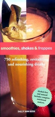 Smoothies, Shakes & Frappes: 750 Refreshing, Revitalizing, and Nourishing Drinks - eBook  -     By: Sally Ann Berk