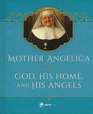Mother Angelica on God, His Home, and His Angels  -     By: Mother Angelica