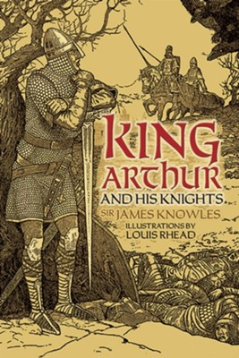 King Arthur and His Knights  -     By: Sir James Knowles