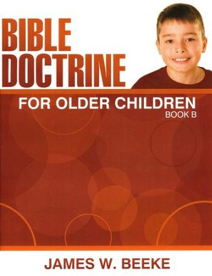 Bible Doctrine For Older Children, Book B  -     By: James Beeke