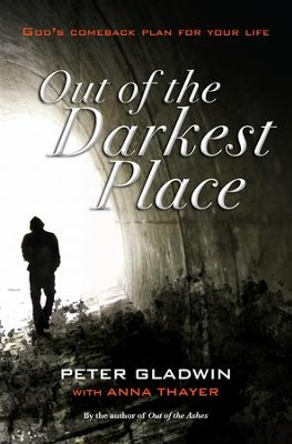 Out of the Darkest Place: God's comeback plan for your life - eBook  -     By: Peter Gladwin