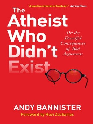 The Atheist Who Didn't Exist: Or: the dreadful consequences of bad arguments - eBook  -     By: Andy Bannister