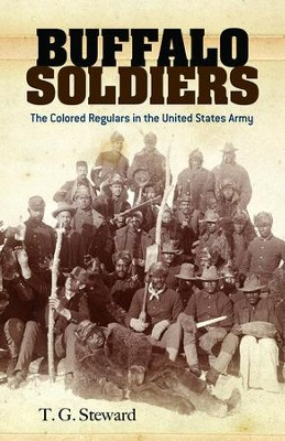 Buffalo Soldiers: The Colored Regulars in the United States Army  -     By: T.G. Steward