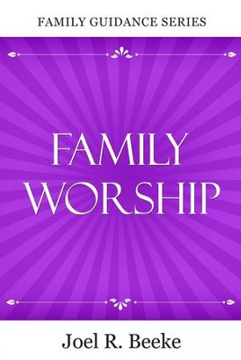 Family Worship, Family Guidance Series   -     By: Joel R. Beeke
