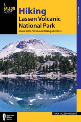 Hiking Lassen Volcanic National Park, 2nd: A Guide to the Park's Greatest Hiking Adventures  -     By: Tracy Salcedo-Chourre