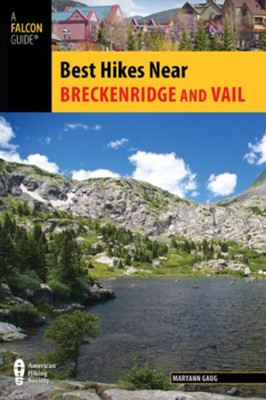 Best Hikes Near Breckenridge and Vail  -     By: Maryann Gaug