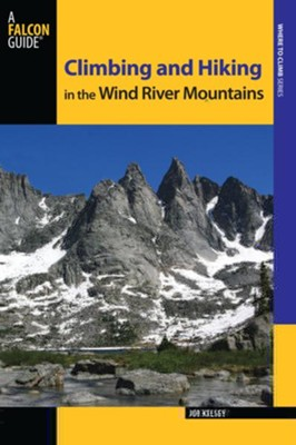 Climbing and Hiking in the Wind River Mountains, 3rd Edition  -     By: Joe Kelsey