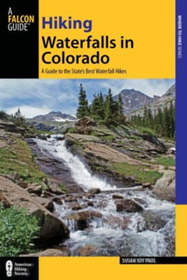 Hiking Waterfalls in Colorado: A Guide to the State's Best Waterfall Hikes  -     By: Susan Joy Paul