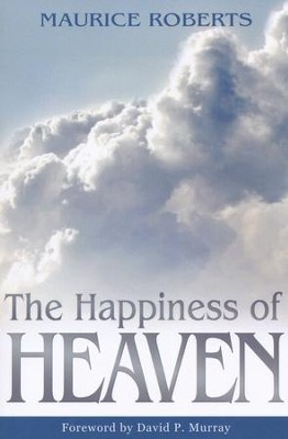 The Happiness of Heaven  -     By: Maurice Roberts