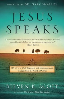 Jesus Speaks: 365 Days of Guidance and Encouragement, Straight from the Words of Christ - eBook  -     By: Steven K. Scott, Gary Smalley