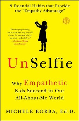 Unselfie: How to Teach Children Empathy in Their All-About-Me World - eBook  -     By: Michele Borba