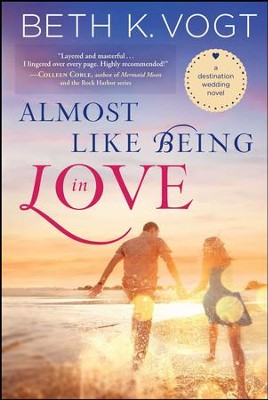 Almost Like Being in Love: A Destination Wedding Novel - eBook  -     By: Beth K. Vogt