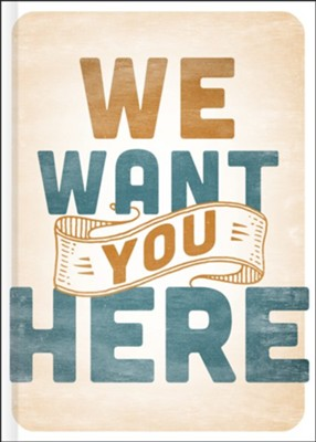 We Want You Here  -     By: Thom S. Rainer