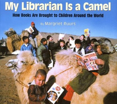 My Librarian Is a Camel: How Books Are Brought to Children Around the World  -     By: Margriet Ruurs