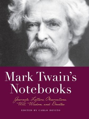 Mark Twain's Notebooks: Journals, Letters, Observations, Wit, Wisdom, and Doodles - eBook  -     Edited By: Carlo DeVito