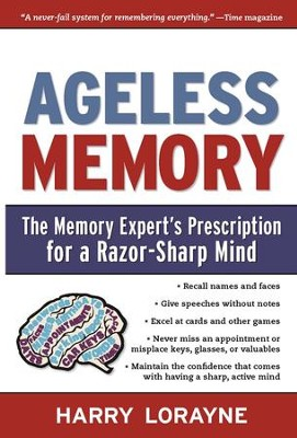 Ageless Memory: The Memory Expert's Prescription for a Razor-Sharp Mind - eBook  -     By: Harry Lorayne
