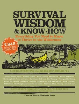 Survival Wisdom & Know How: Everything You Need to Know to Thrive in the Wilderness - eBook  -