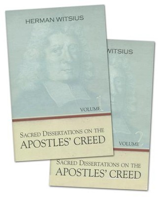 Sacred Dissertations on the Apostles Creed, 2 Volumes  -     By: Herman Witsius