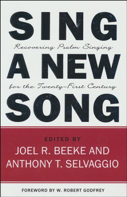 Sing a New Song, Recovering Psalm Singing for the 21st Century  -     Edited By: Joel R. Beeke, Anthony Selvaggio     By: Edited by Joel Beeke & Anthony Selvaggio