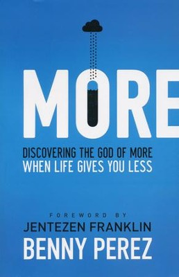More: Discovering the God of More When Life Gives You Less  -     By: Benny Perez