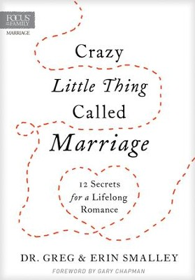 Crazy Little Thing Called Marriage: 12 Secrets for a Lifelong Romance - eBook  -     By: Greg Smalley & Erin Smalley