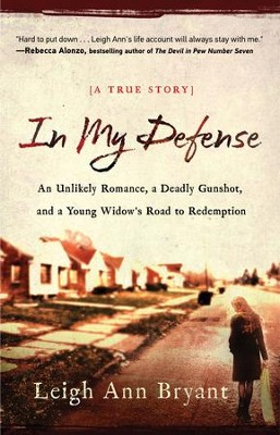 In My Defense: An Unlikely Romance, A Deadly Gunshot, And A Young Widow's Road To Redemption  -     By: Leigh Ann Bryant
