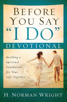 Before You Say I Do Devotional: Building a Spiritual Foundation for Your Life Together - eBook  -     By: H. Norman Wright