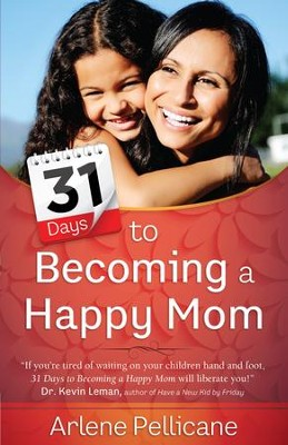31 Days to Becoming a Happy Mom - eBook  -     By: Arlene Pellicane