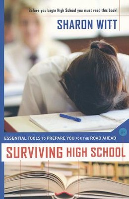 Surviving High School: Essential Tools To Prepare You For The Road Ahead  -     By: Sharon Witt