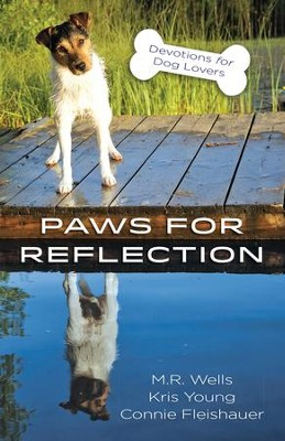 Paws for Reflection: Devotions for Dog Lovers - eBook  -     By: M.R Wells, Kris Young, Connie Fleishauer