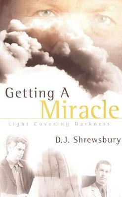 Getting a Miracle: Light Covering Darkness   -     By: D.J. Shrewsbury