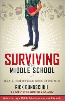Surviving Middle School: Essential Tools To Prepare You For The Road Ahead  -     By: Rick Bundschuh