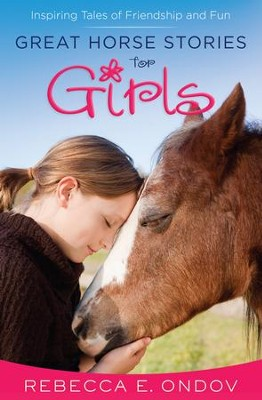 Great Horse Stories for Girls: Inspiring Tales of Friendship and Fun - eBook  -     By: Rebecca E. Ondov