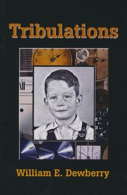 Tribulations  -     By: William E. Dewberry