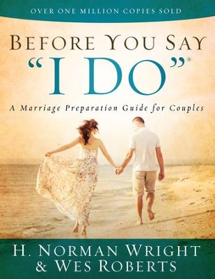 Before You Say I Do: A Marriage Preparation Guide for Couples - eBook  -     By: H. Norman Wright, Wes Roberts