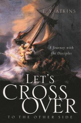 Let's Cross Over to the Other Side A Journey with the Disciples  -     By: T.Y. Atkins