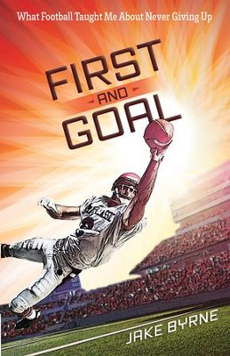 First and Goal: What Football Taught Me About Never Giving Up - eBook  -     By: Jake Byrne, H. Michael