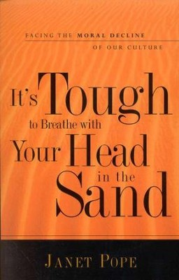 It's Tough to Breathe with Your Head in the Sand: Facing the Moral Decline of Our Culture  -     By: Janet Pope