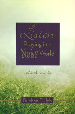 Listen: Praying in a Noisy World--Leader's Guide  -     By: Rueben P. Job