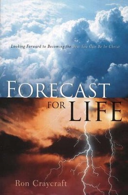 Forecast for Life: Looking Forward to Becoming the Best You Can Be in Christ  -     By: Ron Craycraft